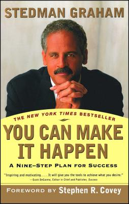 You Can Make It Happen: A Nine-Step Plan for Success - Graham, Stedman, and Covey, Stephen R, Dr. (Foreword by)