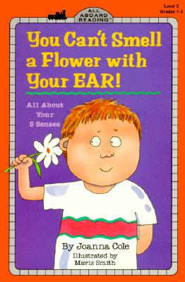 You Can't Smell a Flower with Your Ear!: All about Your Five Senses - Cole, Joanna
