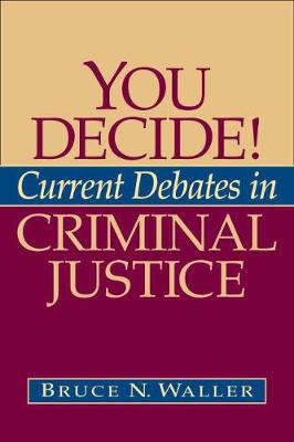 You Decide!: Current Debates in Criminal Justice - Waller, Bruce N