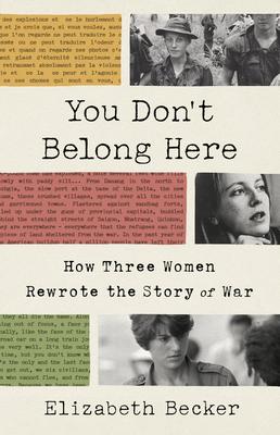 You Don't Belong Here: How Three Women Rewrote the Story of War - Becker, Elizabeth