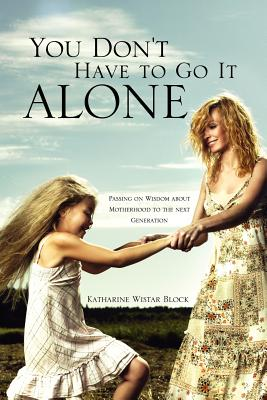 You Don't Have to Go It Alone - Block, Katharine Wistar