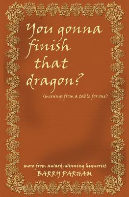 You Gonna Finish That Dragon?: Musings from a Table for One - Parham, Barry