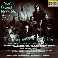 You Gonna Miss Me (When I'm Dead & Gone) - Muddy Waters Tribute Band