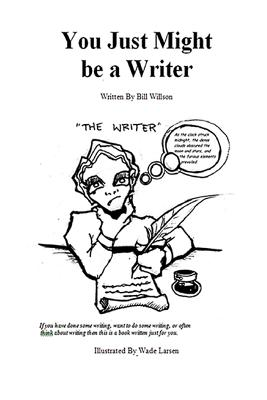 You Just Might be a Writer - Larsen, Wade, and Willson, Bill