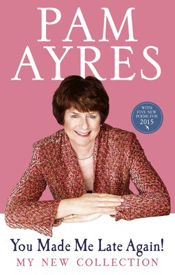 You Made Me Late Again!: My New Collection - Ayres, Pam