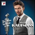 You Mean the World to Me - Jonas Kaufmann
