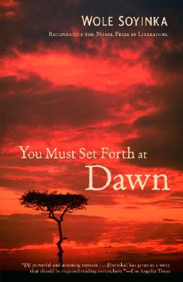 You Must Set Forth at Dawn: A Memoir - Soyinka, Wole, Professor
