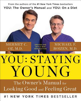 You: Staying Young: The Owner's Manual for Looking Good & Feeling Great - Roizen, Michael F, MD, and Oz, Mehmet