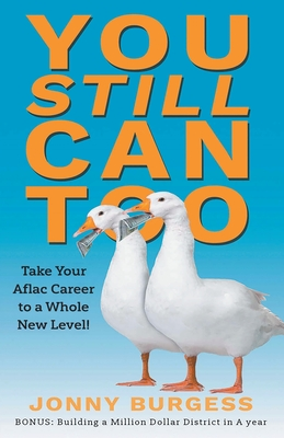 You Still Can Too: Take Your Aflac Career to a Whole New Level! - Burgess, Jonny