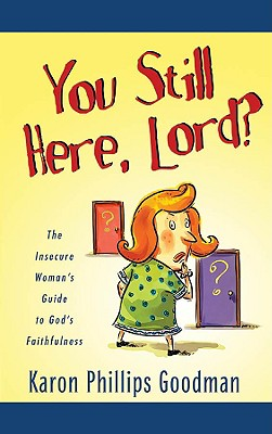 You Still Here, Lord?: The Insecure Woman's Guide to God's Faithfulness - Goodman, Karon Phillips