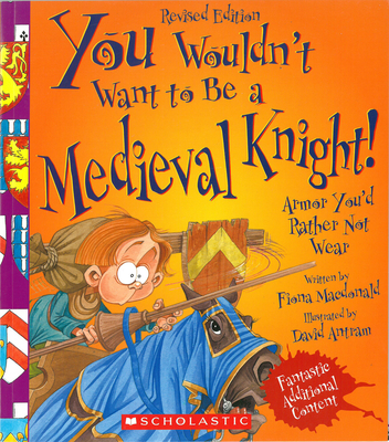 You Wouldn't Want to Be a Medieval Knight! (Revised Edition) (You Wouldn't Want To... History of the World) - MacDonald, Fiona