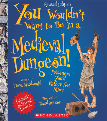 You Wouldn't Want to Be in a Medieval Dungeon! - MacDonald, Fiona