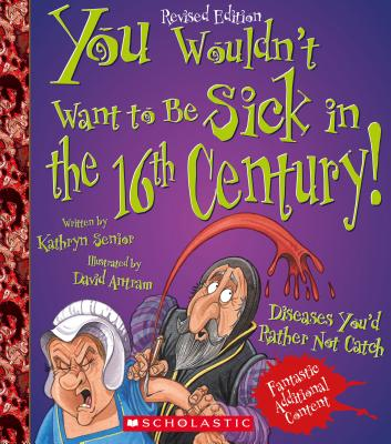 You Wouldn't Want to Be Sick in the 16th Century! (Revised Edition) - Senior, Kathryn