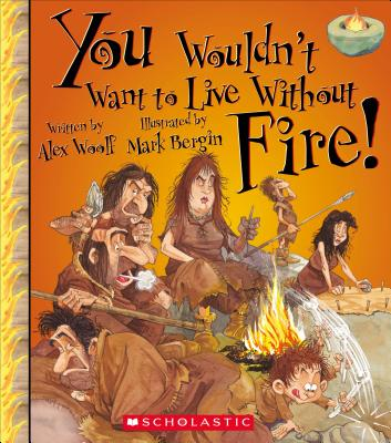 You Wouldn't Want to Live Without Fire! - Woolf, Alex, Professor