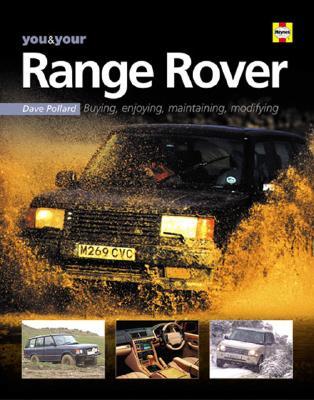You & Your Range Rover: Buying, Enjoying, Maintaining, Modifying - Pollard, Dave