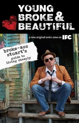 Young, Broke, and Beautiful: Broke-Ass Stuart's Guide to Living Cheaply - Broke-Ass, Stuart