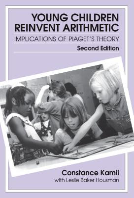 Young Children Reinvent Arithmetic: Implications of Piaget's Theory - Kamii, Constance, and Housman, Leslie Baker