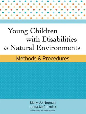 Young Children with Disabilities in Natural Environments: Methods and Procedures - Noonan, Mary Jo, and McCormick, Linda