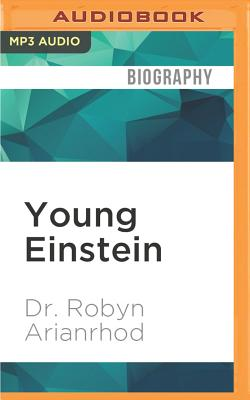 Young Einstein: And the Story of E=mc2 - Arianrhod, Robyn, and Noonan, Helen (Read by)