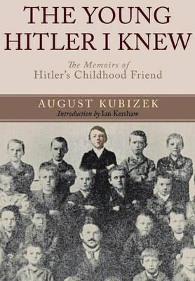 Young Hitler I Knew: The Memoirs of Hitler's Childhood Friend - Kubizek, August
