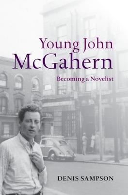 Young John McGahern: Becoming a Novelist - Sampson, Denis