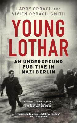 Young Lothar: An Underground Fugitive in Nazi Berlin - Orbach, Larry, and Orbach-Smith, Vivien