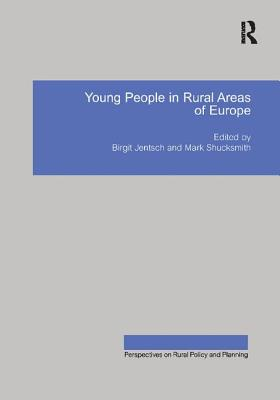 Young People in Rural Areas of Europe - Jentsch, Birgit, and Shucksmith, Mark (Editor)