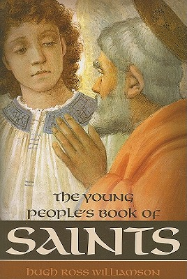 Young Peoples Book of Saints: Sixty-Three Saints of the Western Church from the First to the Twentieth Century - Ross Williamson, Hugh
