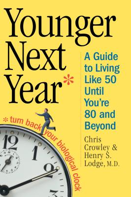 Younger Next Year: A Guide to Living Like 50 Until You're 80 and Beyond - Lodge, Henry S, MD, and Crowley, Chris