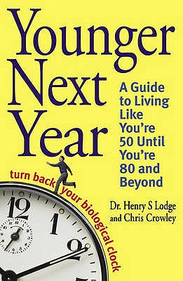 Younger Next Year: Turn Back Your Biological Clock - Crowley, Christopher, and Lodge, Henry S., Dr.