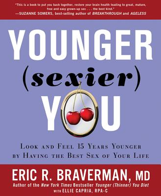 Younger Sexier You: Enjoy the Best Sex of Your Life and Look and Feel Years Younger - Braverman, Eric R, Dr., M.D.