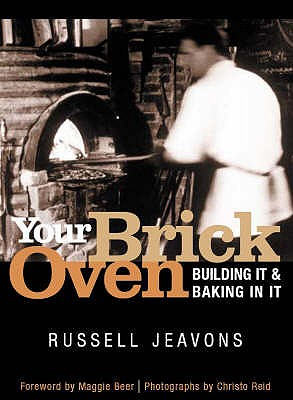 Your Brick Oven: Building it and Baking in it - Jeavons, Russell, and Beer, Maggie (Foreword by)