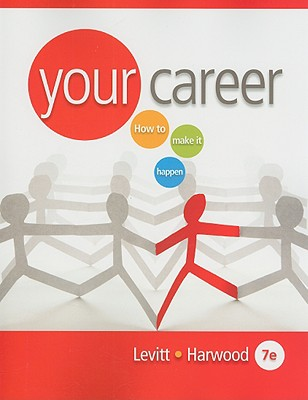Your Career: How to Make It Happen - Levitt, Julie Griffin, and Harwood, Lauri