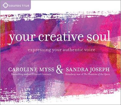 Your Creative Soul: Expressing Your Authentic Voice - Myss, Caroline, and Joseph, Sandra