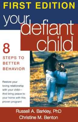 Your Defiant Child: 8 Steps to Better Behavior - Barkley, Russell A, PhD, Abpp