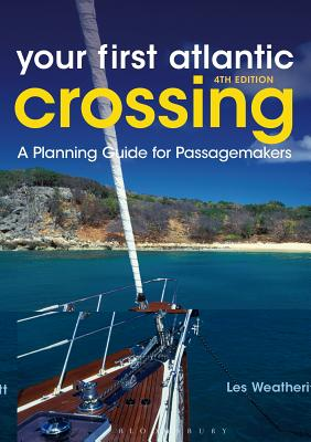Your First Atlantic Crossing: A Planning Guide for Passagemakers - Weatheritt, Les