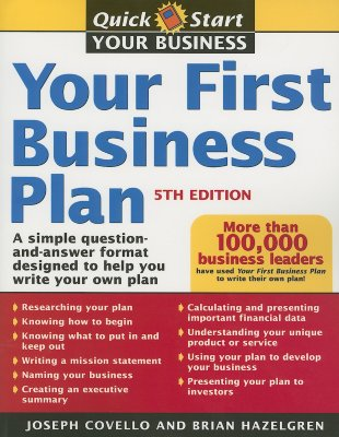 Your First Business Plan: A Simple Question-And-Answer Format Designed to Help You Write Your Own Plan - Covello, Joseph A, and Hazelgren, Brian