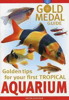 Your First Tropical Aquarium: Gold Medal Guide - Hiscock, Peter