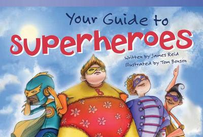 Your Guide to Superheroes - Reid, James, Dr.
