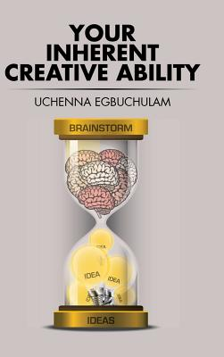 Your Inherent Creative Ability - Egbuchulam, Uchenna