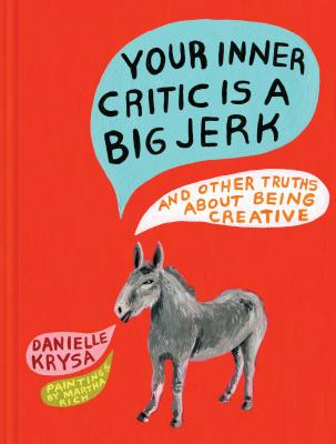 Your Inner Critic Is a Big Jerk: And Other Truths about Being Creative - Krysa, Danielle