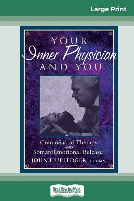 Your Inner Physician and You: CranoioSacral Therapy and SomatoEmotional Release (16pt Large Print Edition) - Upledger, John E