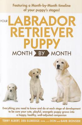 Your Labrador Retriever Puppy Month by Month - Albert, Terry, and Eldredge, Deb, and Ironside, Don