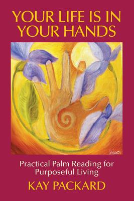 Your Life Is In Your Hands: Practical Palm Reading for Purposeful Living - Packard, Kay, and Larson, Eric (Editor)