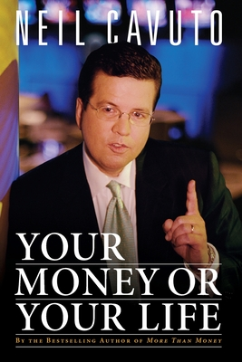 Your Money or Your Life - Cavuto, Neil