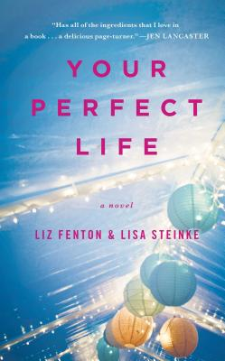 Your Perfect Life - Fenton, Liz, and Steinke, Lisa