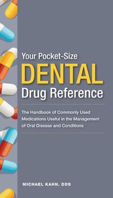 Your Pocket-Size Dental Drug Reference: A Handbook of Commonly Used Dental Medications Useful in the Management of Oral Diseases and Conditions - Khan, Michael  A. (Editor)