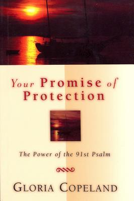 Your Promise of Protection: The Power of the 91st Psalm - Copeland, Gloria