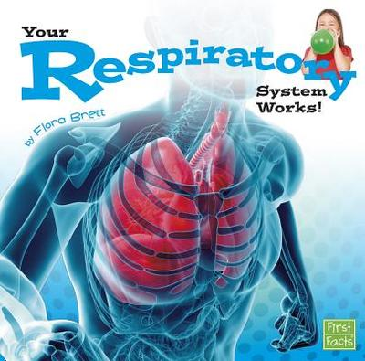 Your Respiratory System Works! - Brett, Flora