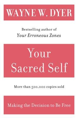 Your Sacred Self: Making the Decision to Be Free - Dyer, Wayne W, Dr.